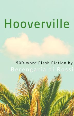 Hooverville: 500-word Flash Fiction by Di_Rossi