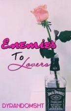 Enemies To Lovers? by DyRandomSht