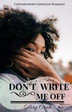 Don't Write Me Off (Christian Romance) by GloryOrah