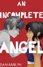 An Incomplete Angel by daniaanlyn