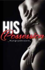 His Possession  by _HungryUnicorn_