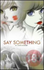 [+18] ADRINETTE                ▪SAY SOMETHING▪ [SECUELA DE OUTRAGEOUS LOVE] by Marichat8989