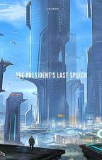 THE PRESIDENT'S LAST SPEECH ✓ by iStormhawk