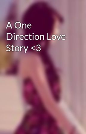 A One Direction Love Story <3 by 1Ds_my_kryptonite