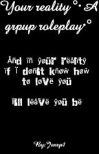 Your reality °·A group roleplay·°(closed!) by ImJustAnotherHuman-