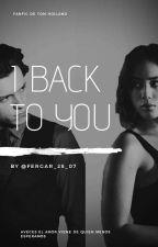 I Back To You // ᶠᵃᶰᶠᶤᶜ ᴛᴏᴍ ʜᴏʟʟᴀɴᴅ by FerGar_28_07