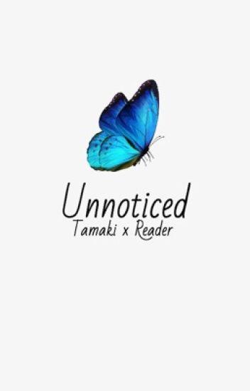 Unnoticed || Tamaki Amajiki x Reader