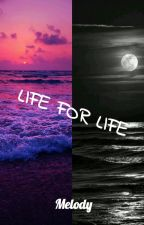 LIFE FOR LIFE by Melody_JsN
