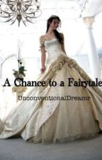 A Chance to a Fairytale by UnconventionalDreamr