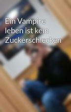 Ein Vampire leben ist kein Zuckerschlecken by dienamelose12
