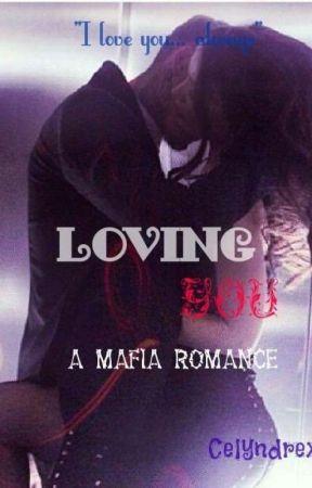 LOVING YOU   Mafia Romance ON HOLD by Celyndrex