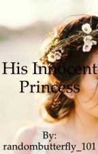 His Innocent Princess by randombutterfly_101