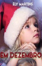 Renascer em dezembro - conto by elymartins