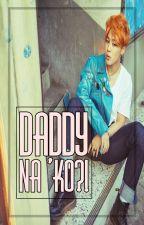 Daddy na ko?! by Nothardtobedifferent