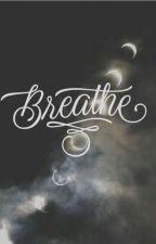Breathe by siriusly123
