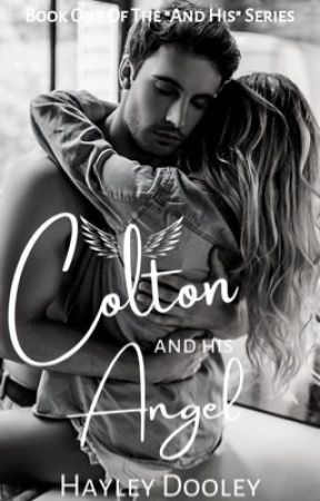 """Colton & His Angel (Book One Of The """"And His"""" Series) (Un-Edited) (Watty's 2019) by HayleyDooley"""