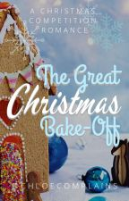 The Great Christmas Bake-Off: A Christmas Romance by chloecomplains