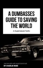 A Dumbasses Guide To Saving The World by charlielovesyoulots