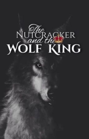 The Nutcracker and the Wolf King by AuthorofYouth