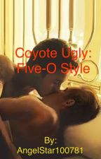 Coyote Ugly: Five-O Style by AngelStar100781