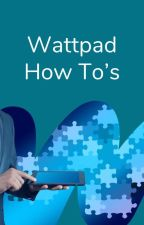 Wattpad How To's by AmbassadorsPH