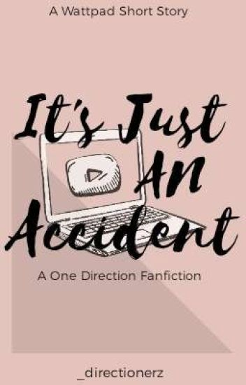 It's Just An Accident (A One Direction Fanfic)