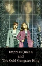 Impress Queen And The Cold Gangster King by sophiasious_143