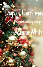Days of Christmas - December Writing Prompts by jesusfreak202