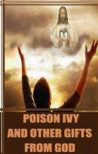 Poison Ivy and Other Gifts From God by TonyBucz