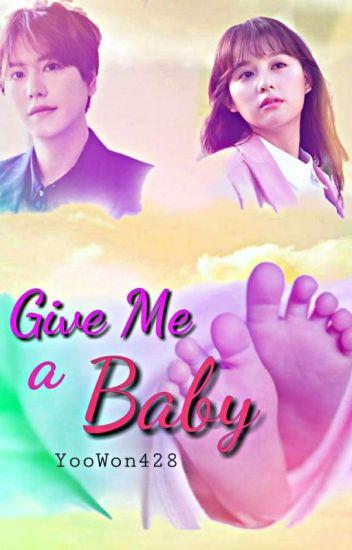 Give Me a Baby (21+)✓ - Aryani Choi - Wattpad