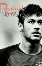 """Resilient No More { Neymar Fanfic sequel to """"Is this a Game?""""} by GraceLove69"""