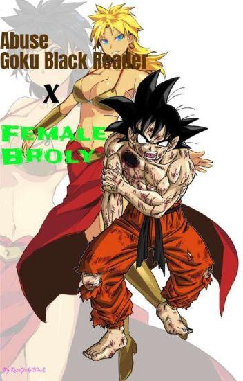 Abused Goku Black Reader X Female Broly Kawaiigokublack Wattpad