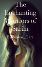 The Enchanting Warriors of Sarim by Sinless_Care