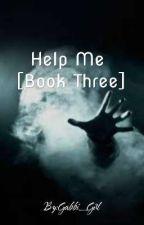 Help Me [Book Three] by Gabbi_Girl