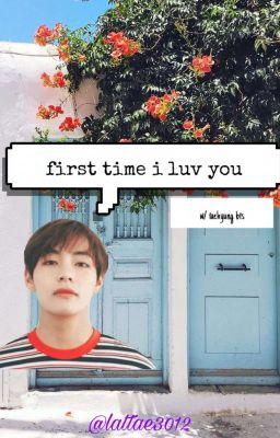 Đọc truyện 《first time i luv u》w/taehiongie
