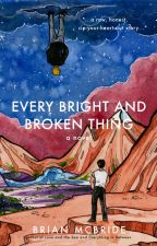 Every Bright and Broken Thing by BrianMcBride