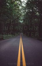 The Alpha's Unknown Daughter [Under Construction-I changed the title again] by dafnexvictoria