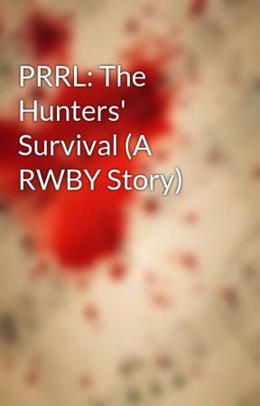 PRRL: The Hunters' Survival (A RWBY Story) by LethalJazz