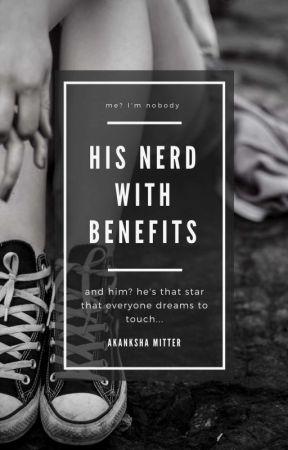 His Nerd with Benefits by Akanksha_2402