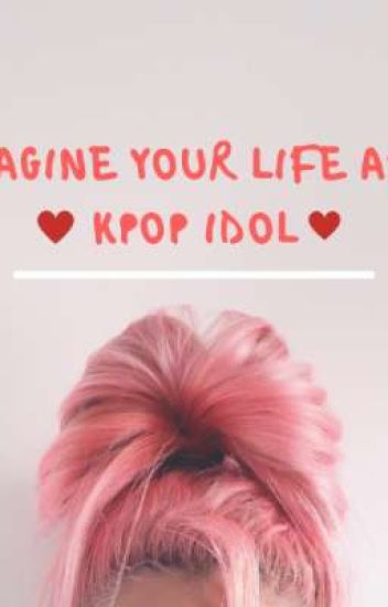 ✩IMAGINE YOUR LIFE AS A KPOP IDOL✩
