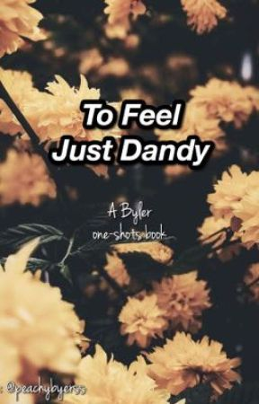 To Feel Just Dandy//BYLER ONE-SHOTS💕 by yourstrulyanon1