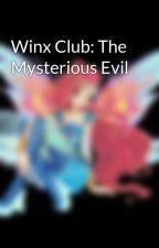 Winx Club: The Mysterious Evil by MatthewWatson51
