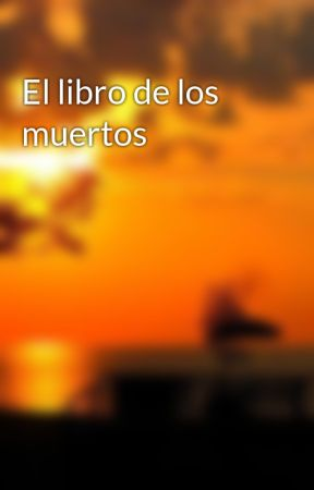 El libro de los muertos - Wattpad ef2f192aec2f9