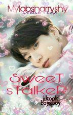 SWEET STALKER |JIKOOK| by Mylabsharryshy