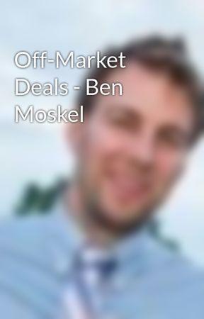 Off-Market Deals - Ben Moskel by benmoskel