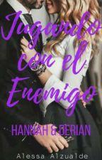 Jugando Con El Enemigo: Hannah & Derian by AlessaAlz