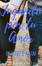 Jugando Por Tu Amor: Beatríz & Adam by AlessaAlz