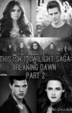 This isn't Twilight: Breaking Dawn Part 2 (Book 5) by Wendolyne_Aguilar_15