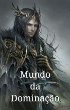 Mundo da Dominação(1 A 2 CAPÍTULOS POR SEMANA!) by Lich-O_Deus_da_Morte