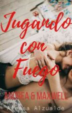 Jugando Con Fuego: Andrea & Maxwell by AlessaAlz